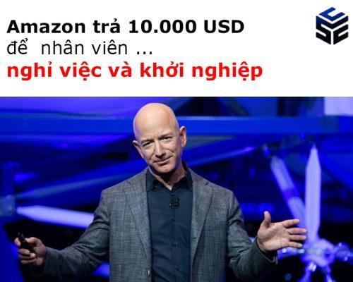 Nhận 10.000 USD từ Amazon… nếu nhân viên nghỉ việc và khởi nghiệp.