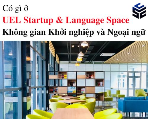 Có gì ở UEL Startup & Language Space – Không gian Khởi nghiệp và Ngoại ngữ?